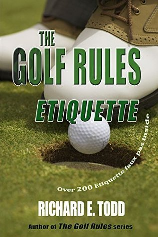 The Golf Rules: Etiquette (The Golf Rules Series Book 2)  by  Richard Todd