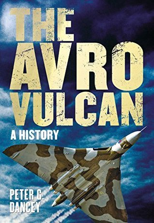 The Avro Vulcan: A History  by  Peter G Dancey