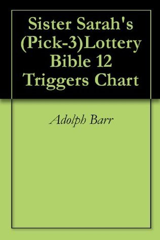 Sister Sarahs (Pick-3)Lottery Bible 12 Triggers Chart  by  Adolph Barr