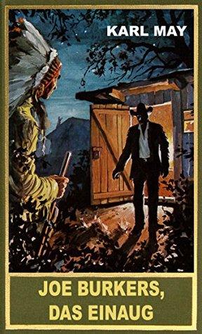 Joe Burkers, Das Einaug: Wildwest-Erzählung  by  Karl May