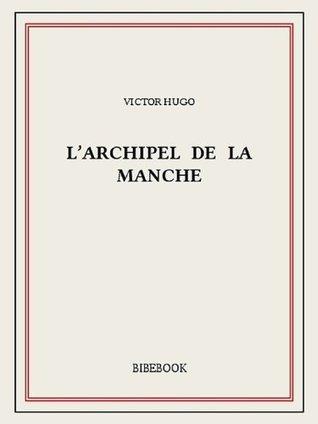 Larchipel de la Manche  by  Victor Hugo
