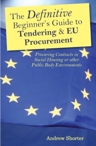 The Definitive Beginners Guide to Tendering and EU Procurement Andrew Shorter