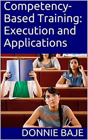 Competency- Based Training: Execution and Applications  by  Donnie Baje