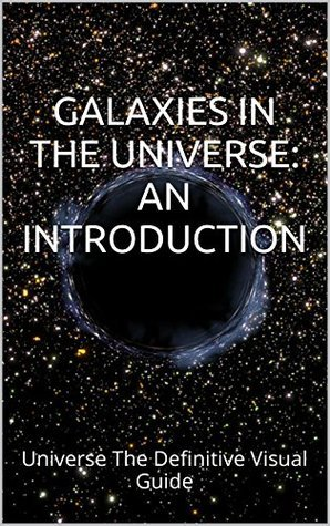 Galaxies in the Universe: An Introduction: How Big Is Our Universe? - The Evolution of the Universe - An Expanded View of the Universe  by  Akastair Armary
