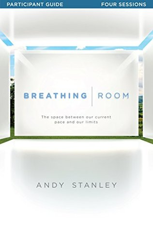 Breathing Room - Participants Guide: Space Between Our Current Pace and Our Limits Andy Stanley