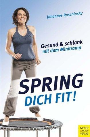 Spring dich fit!: Gesund und schlank mit dem Minitramp  by  Johannes Roschinsky