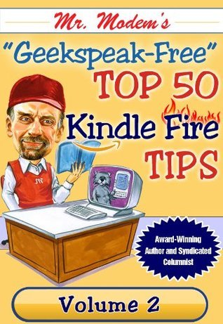 Mr. Modems Top 50 Kindle Fire Tips, Volume 2  by  Mr. Modem
