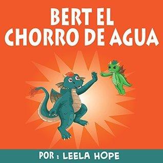 Bert el chorro de agua  by  Leela Hope