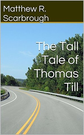 The Tall Tale of Thomas Till  by  Matthew R. Scarbrough