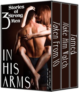 In His Arms: 3 Sexy Stories of Strong Men!: Vivian Vixen