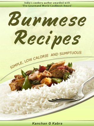 Burmese Recipes - simple, low calorie & sumptuous  by  Kanchan Kabra