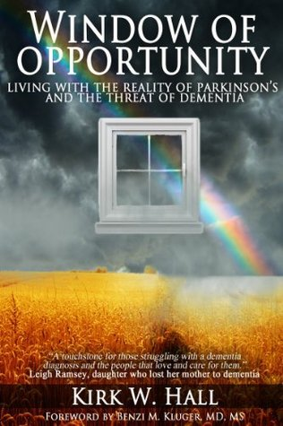 WINDOW OF OPPORTUNITY: Living with the reality of Parkinsons and the threat of dementia Kirk Hall