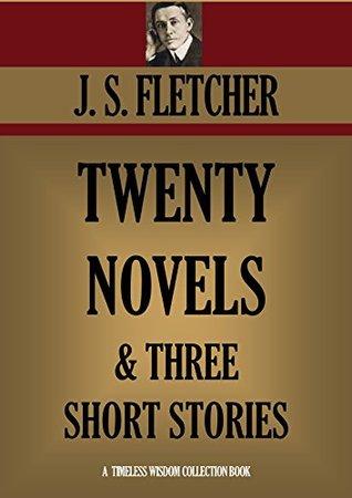 20 NOVELS & 3 SHORT STORIES PREMIUM COLLECTION (Timeless Wisdom Collection Book 2310) J.S. Fletcher
