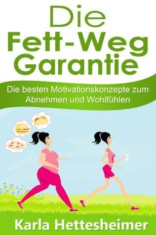 Die Fett Weg Garantie: Die besten Motivationskonzepte zum Abnehmen und Wohlfühlen  by  Karla Hettesheimer