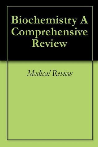 Biochemistry A Comprehensive Review MEDICAL REVIEW