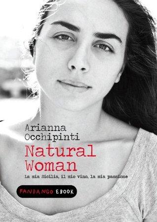 Natural Woman. La mia Sicilia, il mio vino, la mia passione  by  Arianna Occhipinti