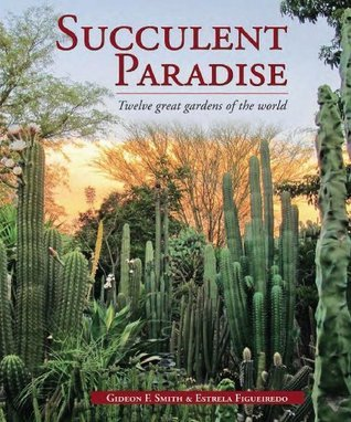 Succulent Paradise - Twelve great gardens of the world  by  Gideon F Smith