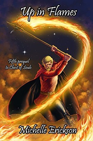 Up in Flames: Chest of Souls Epic Fantasy Series Prequel 5 (Prequel 5 to Chest of Souls) Michelle Erickson