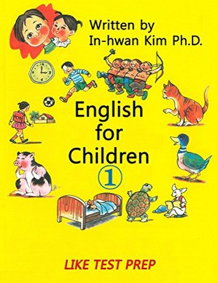 English for Children 1: Basic Level English as Second Language (ESL) English as Foreign Language (EFL) Text Book  by  In-Hwan Kim