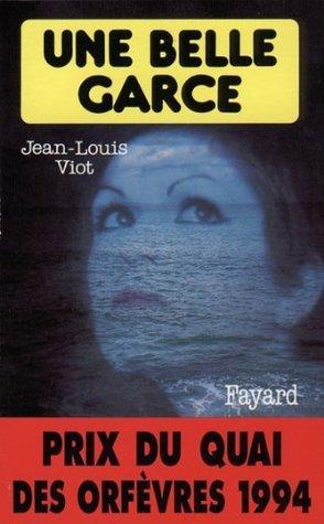 Une belle garce : Prix du quai des orfèvres 1994  by  Jean-Louis Viot