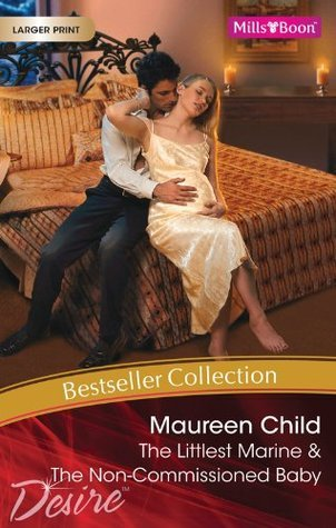 Maureen Child Bestseller Collection 201101: The Littlest Marine / The Non-Commissioned Baby Maureen Child