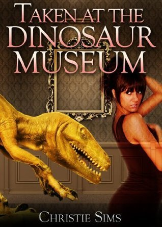 Taken at the Dinosaur Museum (Dinosaur Erotica) Christie Sims