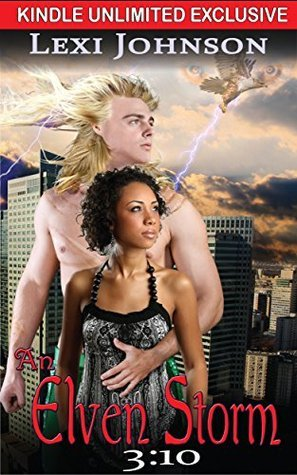 An Elven Storm 3:10 (An Elven Storm: Kindle Unlimited Serial (Elven Claimed Series -- BWWM Interracial Fantasy Paranormal Romance))  by  Lexi Johnson