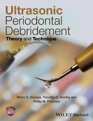 Ultrasonic Periodontal Debridement: Theory and Technique  by  Marie D George