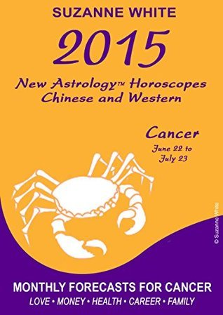2015 Cancer New Astrology Horoscopes: Chinese and Western  by  Suzanne White
