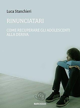 Rinunciatari, come recuperare gli adolescenti alla deriva  by  Luca Stanchieri