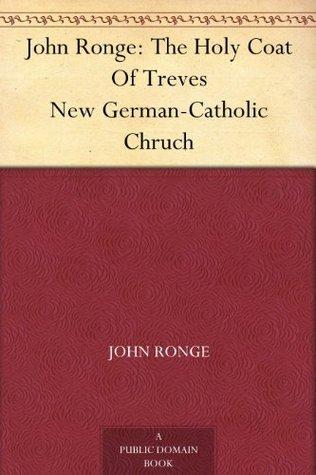 John Ronge: The Holy Coat Of Treves New German-Catholic Chruch Anonymous