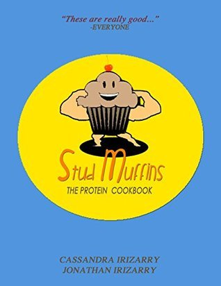 Stud Muffins: The Protein Cookbook  by  Cassandra Irizarry