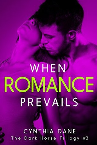 When Romance Prevails (The Dark Horse Trilogy Book 3)  by  Cynthia Dane
