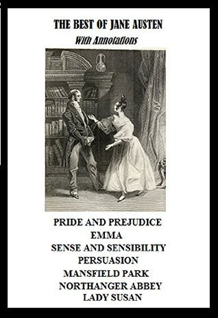 The Best of Jane Austen Including Pride and Prejudice, Emma, Sense and Sensibility, Persuasion, Mansfield Park, Northanger Abbey, and Lady Susan (Annotated)  by  Jane Austen