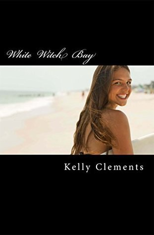 White Witch Bay: Lists (Witch Life Book 1)  by  Kelly Clements