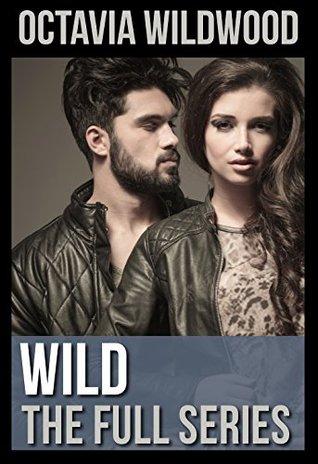 Wild (The Full Series)  by  Octavia Wildwood