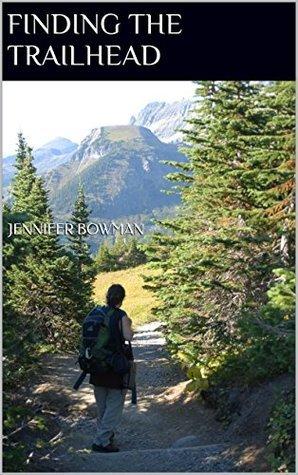 Finding the Trailhead  by  Jennifer Bowman