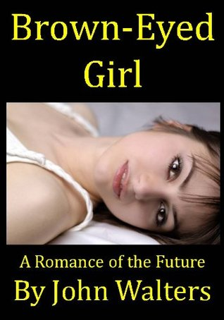 Brown-Eyed Girl: A Romance of the Future  by  John Walters