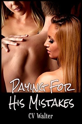 Paying For His Mistakes  by  C.V. Walter