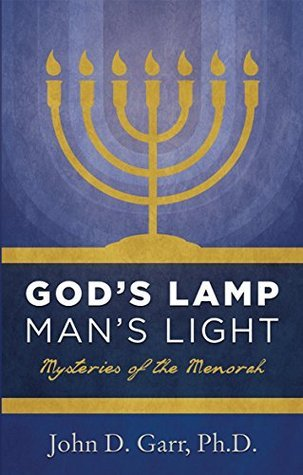 Gods Lamp, Mans Light: Mysteries of the Menorah John D. Garr