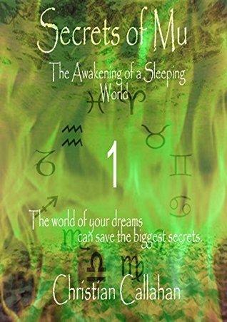 Secrets of Mu: The Awakening of a Sleeping World  by  Christian Callahan