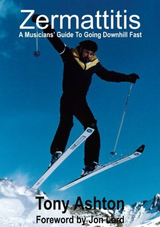 Zermattitis - A Musicians Guide To Going Downhill Fast  by  Tony Ashton