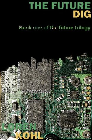 The Future Dig (book 1) (The Future Trilogy) Loren Kohl