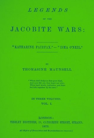 Legends of the Jacobite Wars V1  by  Thomasine Maunsell