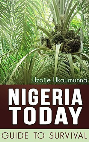 Nigeria Today: Guide To Survival Uzoije Ukaumunna