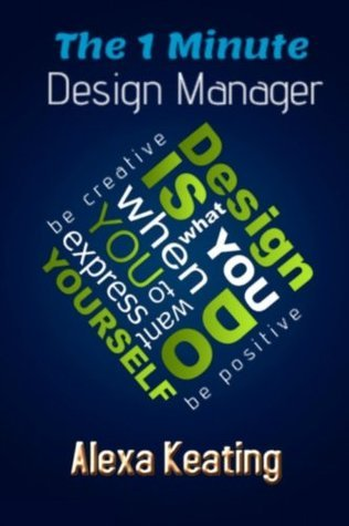 The 1 Minute Design Manager: The Little Manual of Quick Tips Alexa Keating