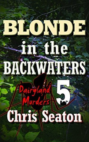 Blonde in the Backwaters (Dairyland Murders Book 5)  by  Chris Seaton