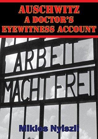 Auschwitz - A Doctors Eyewitness Account [Illustrated Edition]  by  Miklós Nyiszli