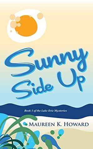 Sunny Side Up (Lake Erie Mysteries Book 1)  by  Maureen K. Howard