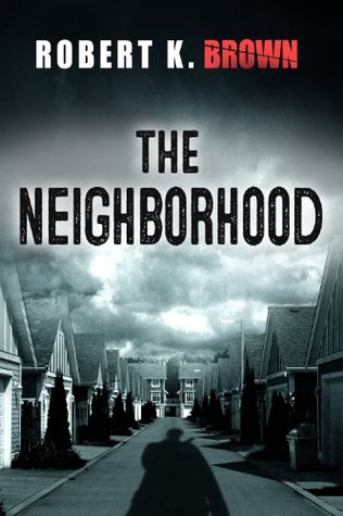 The Neighborhood  by  Robert K. Brown